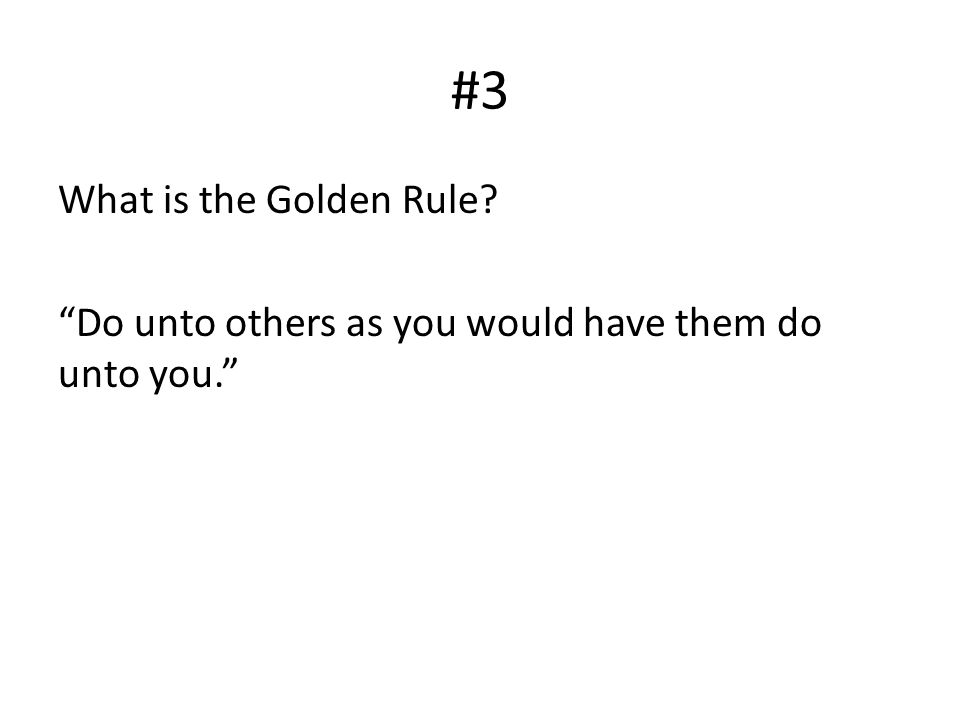 "#3 What is the Golden Rule? ""Do unto others as you would have them do unto you."""