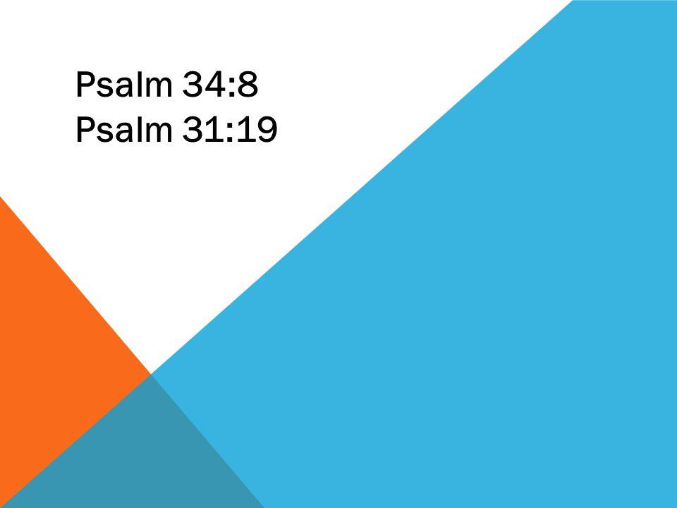 Psalm 34:8 Psalm 31:19