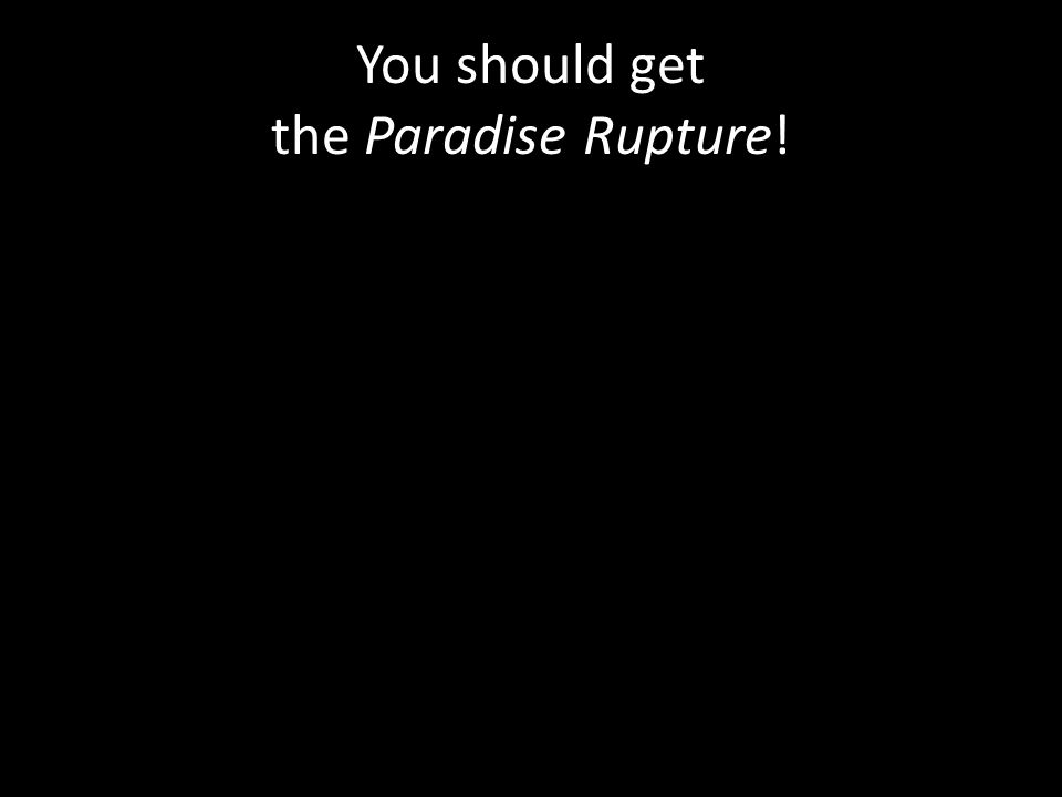 You should get the Paradise Rupture!