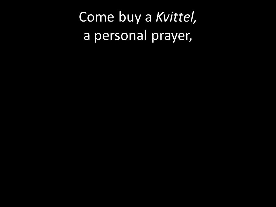 Come buy a Kvittel, a personal prayer,