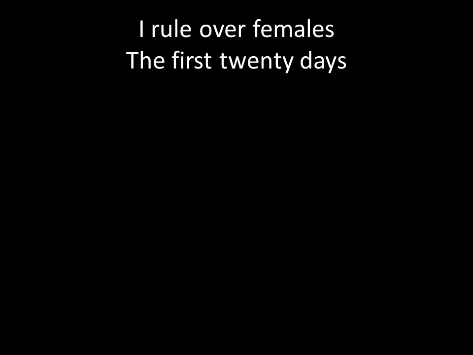 I rule over females The first twenty days