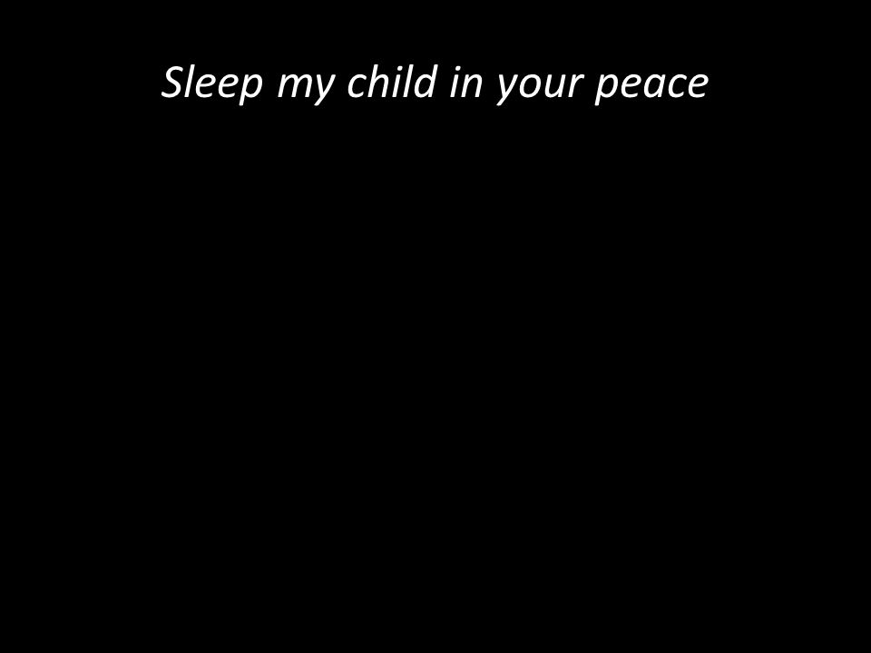 Sleep my child in your peace