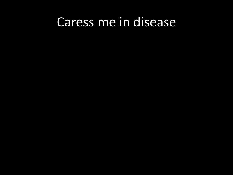 Caress me in disease