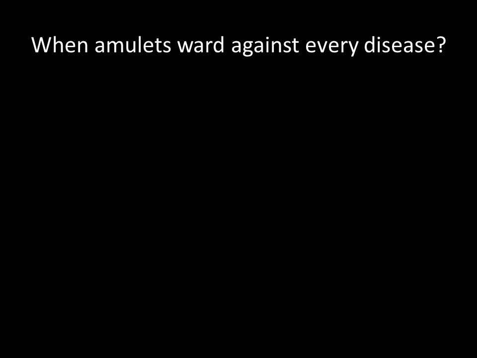 When amulets ward against every disease