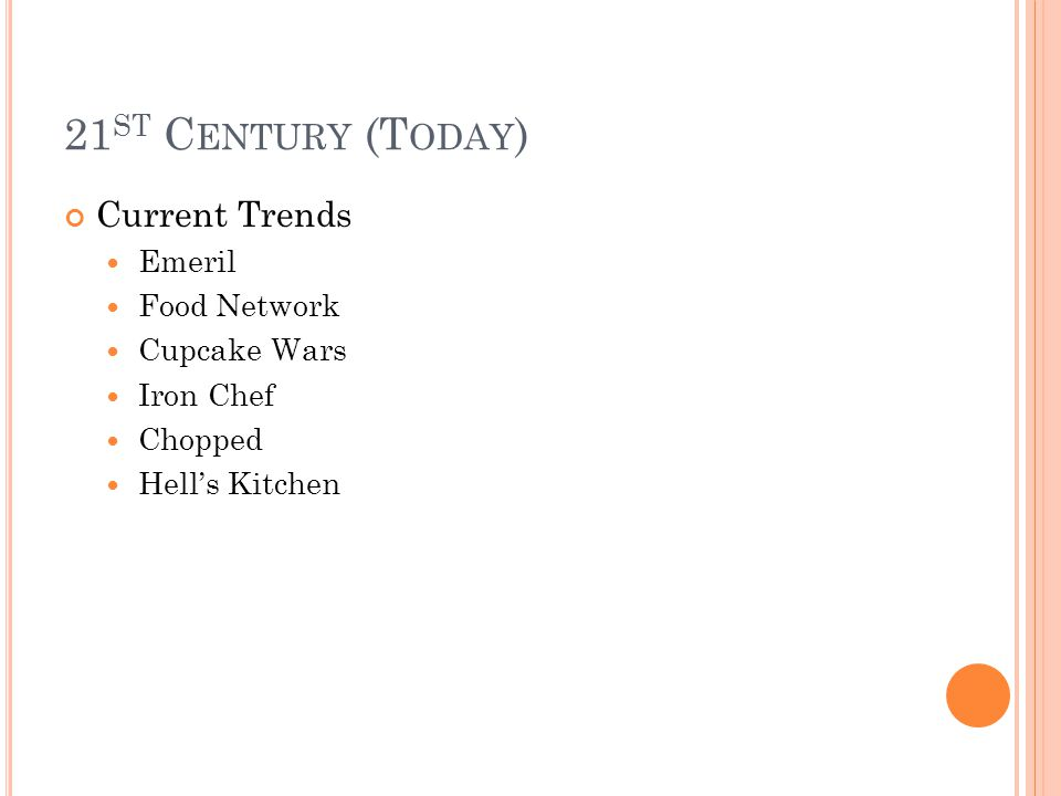 21 ST C ENTURY (T ODAY ) Current Trends Emeril Food Network Cupcake Wars Iron Chef Chopped Hell's Kitchen