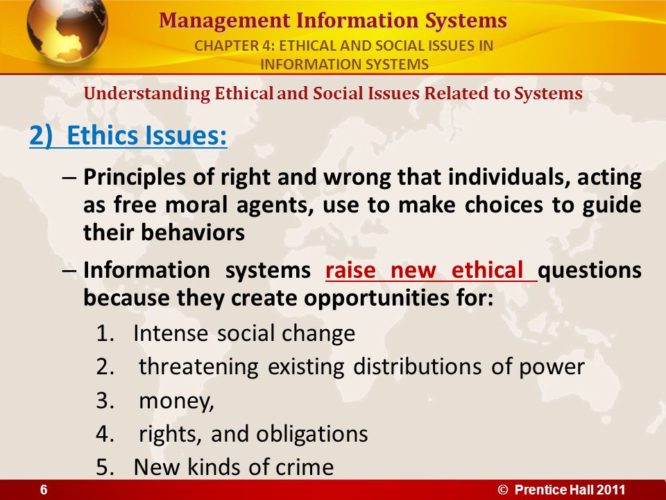 Management Information Systems 2) Ethics Issues: – Principles of right and wrong that individuals, acting as free moral agents, use to make choices to