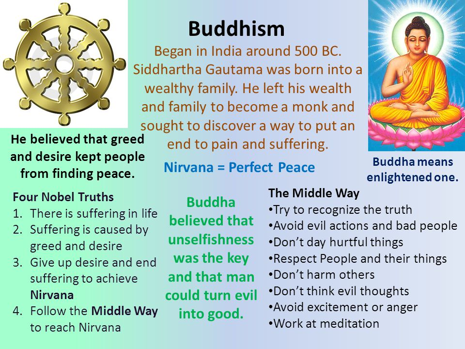 Buddhism Began in India around 500 BC.Siddhartha Gautama was born into a wealthy family.