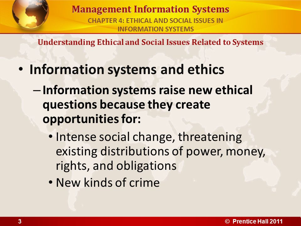 Management Information Systems Information systems and ethics – Information systems raise new ethical questions because they create opportunities for: