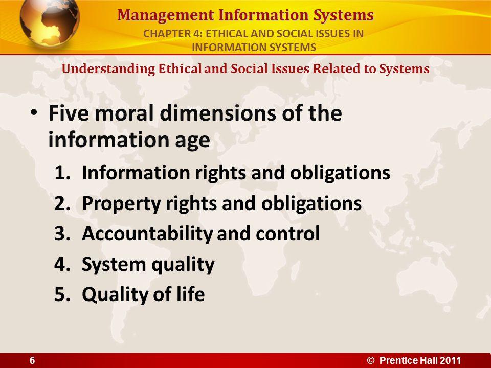 Management Information Systems Five moral dimensions of the information age 1.Information rights and obligations 2.Property rights and obligations 3.A