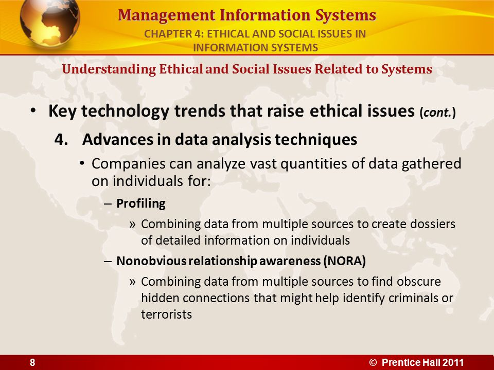 Management Information Systems Key technology trends that raise ethical issues (cont.) 4.Advances in data analysis techniques Companies can analyze va