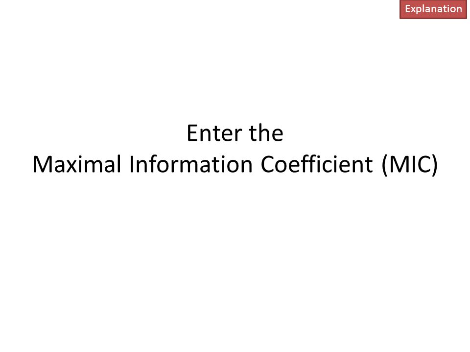 Enter the Maximal Information Coefficient (MIC) Explanation
