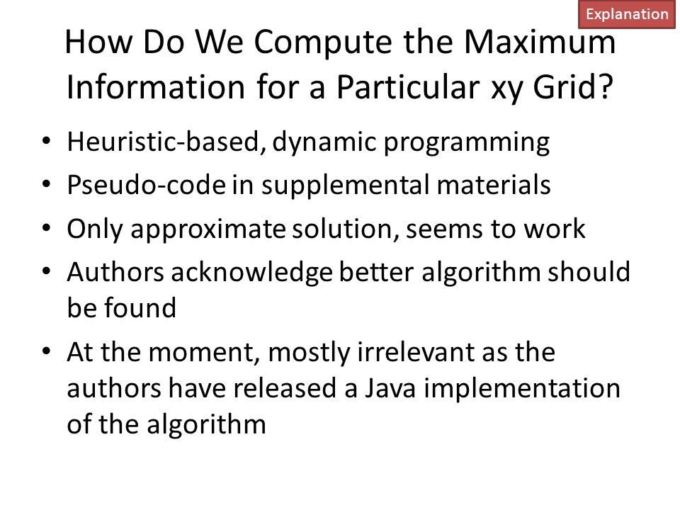 How Do We Compute the Maximum Information for a Particular xy Grid? Heuristic-based, dynamic programming Pseudo-code in supplemental materials Only ap