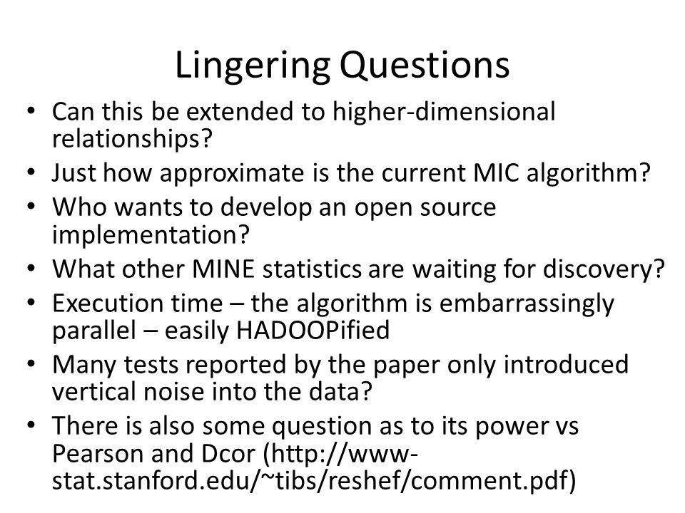 Lingering Questions Can this be extended to higher-dimensional relationships? Just how approximate is the current MIC algorithm? Who wants to develop