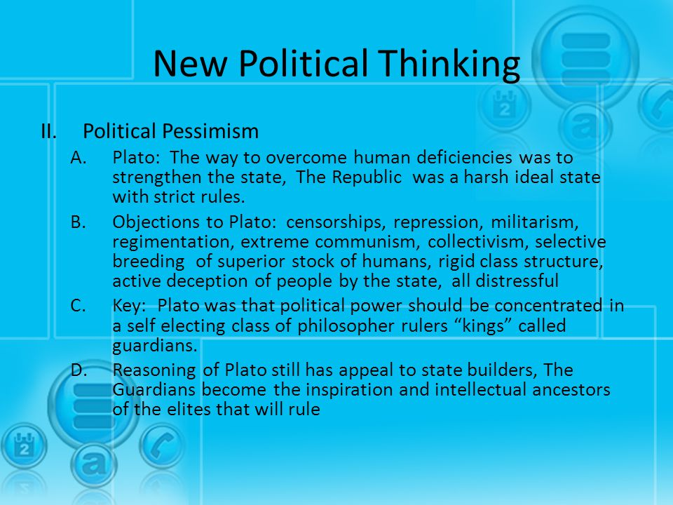 New Political Thinking II.Political Pessimism A.Plato: The way to overcome human deficiencies was to strengthen the state, The Republic was a harsh id