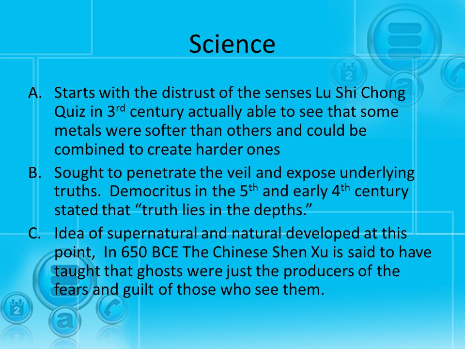 Science A.Starts with the distrust of the senses Lu Shi Chong Quiz in 3 rd century actually able to see that some metals were softer than others and c