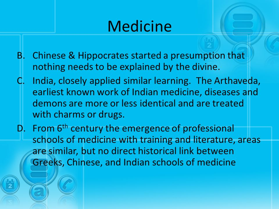 Medicine B.Chinese & Hippocrates started a presumption that nothing needs to be explained by the divine. C.India, closely applied similar learning. Th