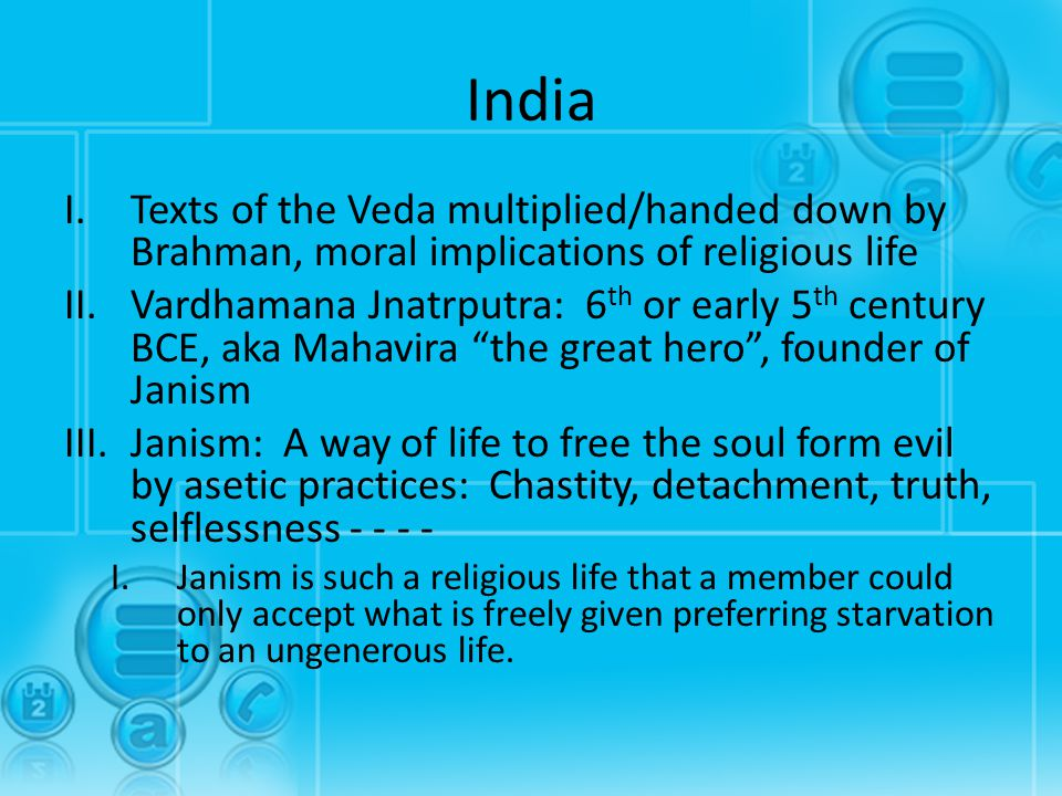 India I.Texts of the Veda multiplied/handed down by Brahman, moral implications of religious life II.Vardhamana Jnatrputra: 6 th or early 5 th century