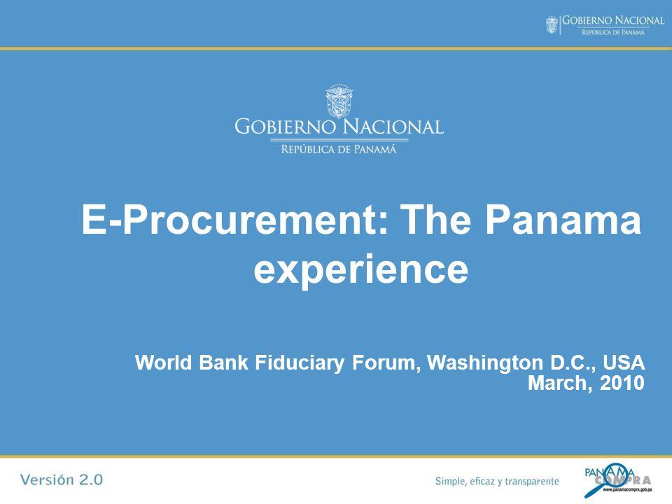 E-Procurement: The Panama experience World Bank Fiduciary Forum, Washington D.C., USA March, 2010