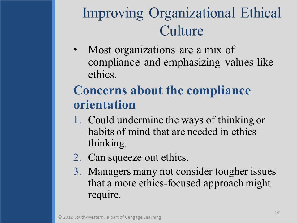Improving Organizational Ethical Culture Most organizations are a mix of compliance and emphasizing values like ethics. Concerns about the compliance