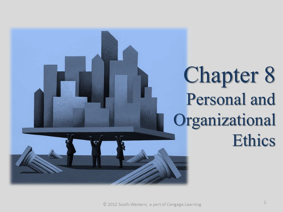 Chapter 8 Personal and Organizational Ethics © 2012 South-Western, a part of Cengage Learning 2