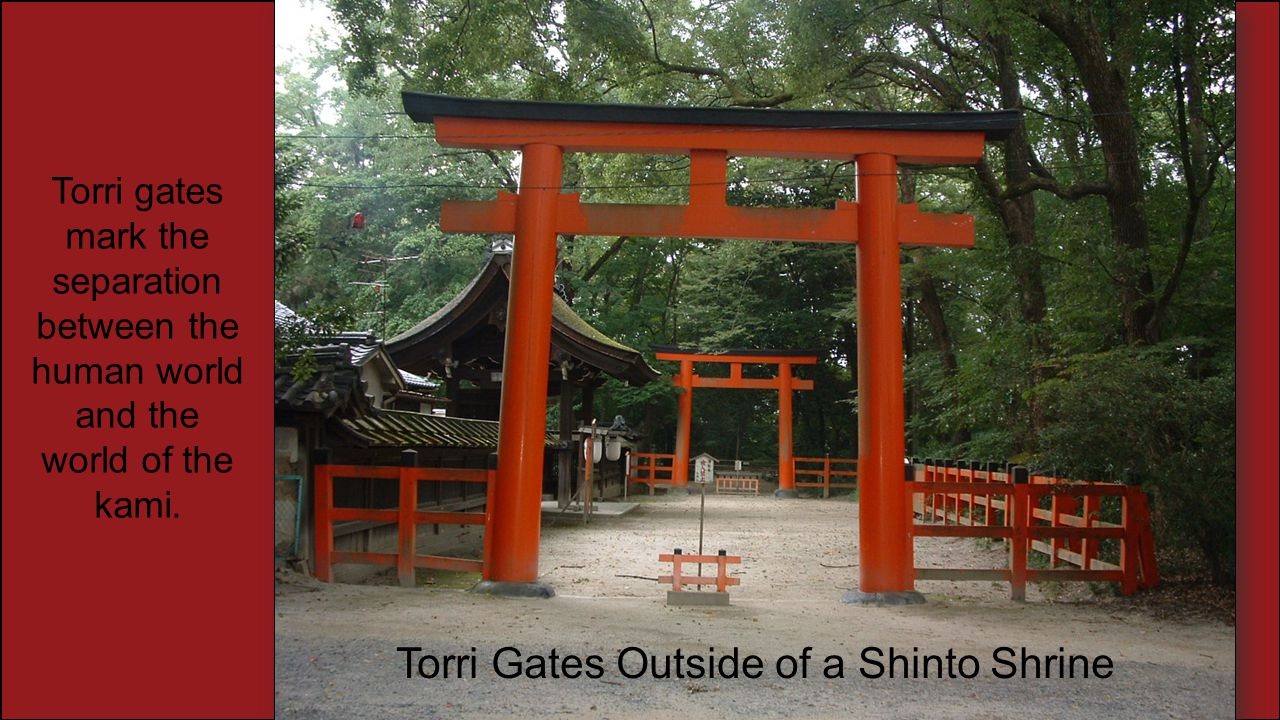 Torri gates mark the separation between the human world and the world of the kami. Torri Gates Outside of a Shinto Shrine