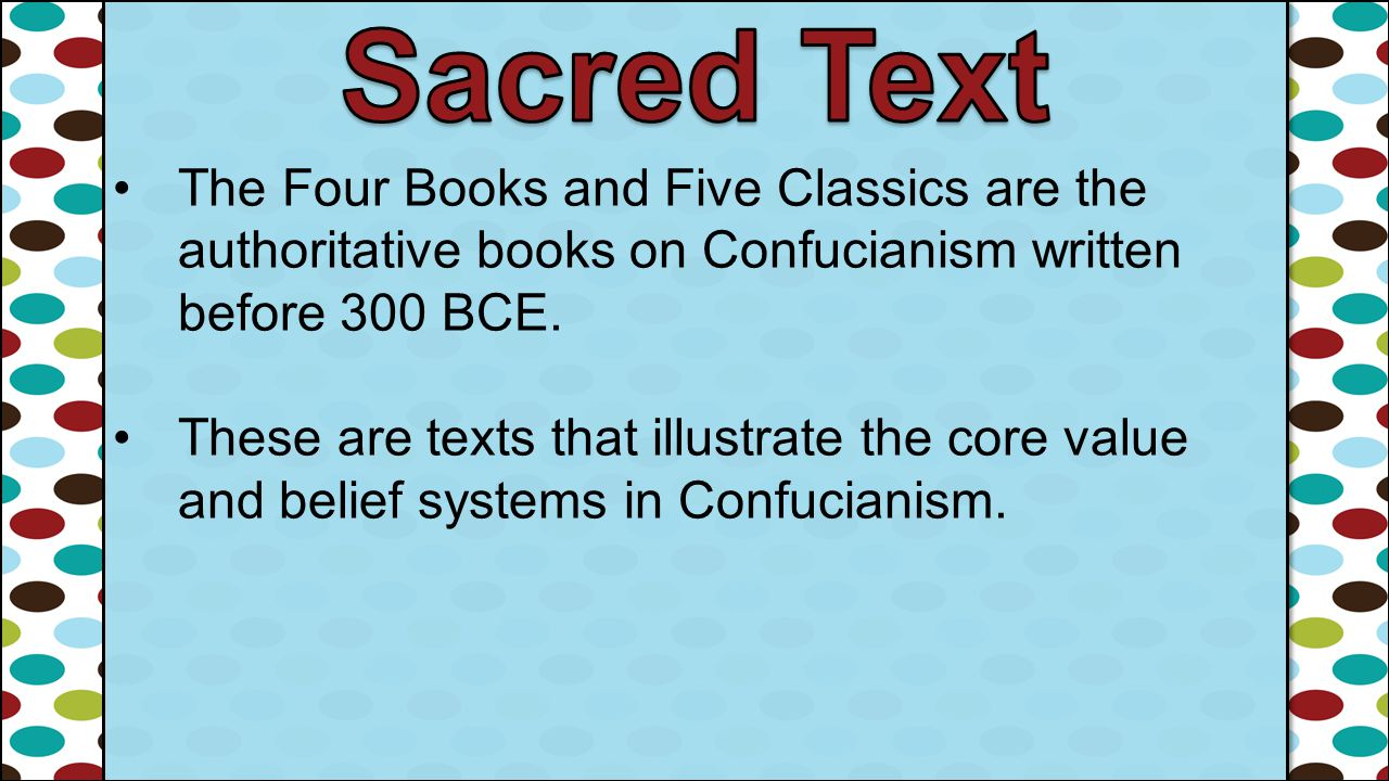 The Four Books and Five Classics are the authoritative books on Confucianism written before 300 BCE. These are texts that illustrate the core value an