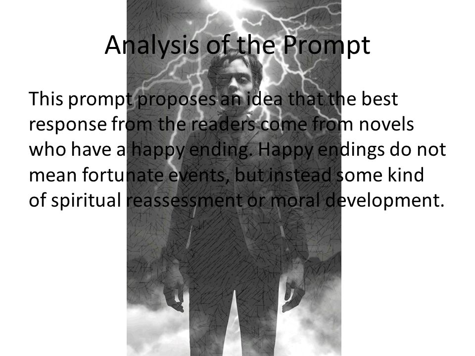 How This Prompt Relates Although Frankenstein doesn't necessarily have a happy ending (almost everyone dies lol) it does have positive spiritual and moral development.