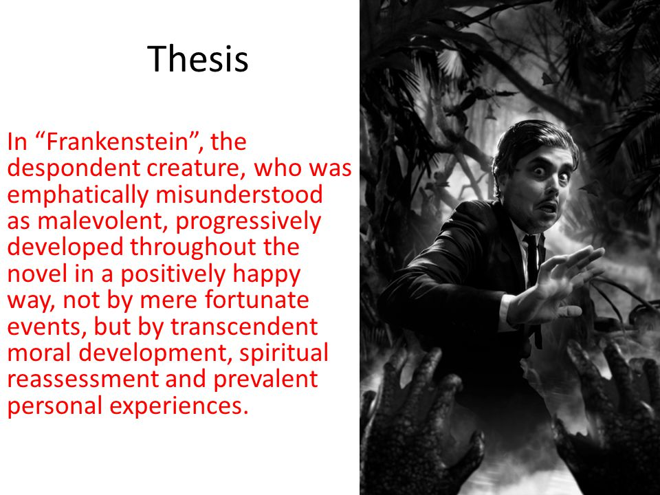 "Thesis In ""Frankenstein"", the despondent creature, who was emphatically misunderstood as malevolent, progressively developed throughout the novel in a"
