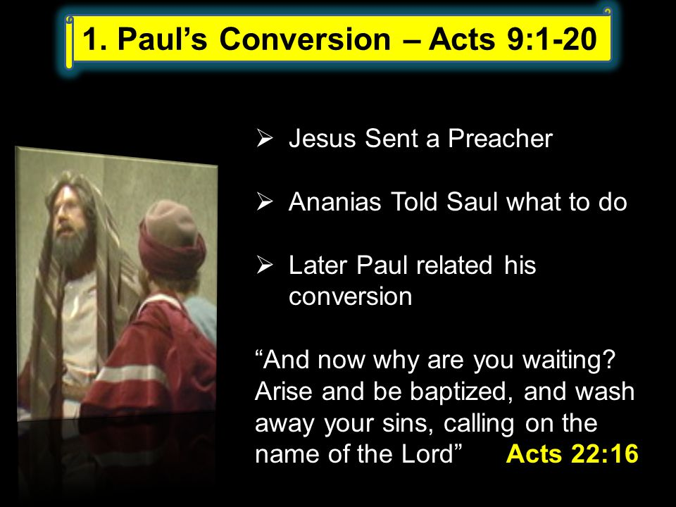  Jesus Sent a Preacher  Ananias Told Saul what to do  Later Paul related his conversion And now why are you waiting.
