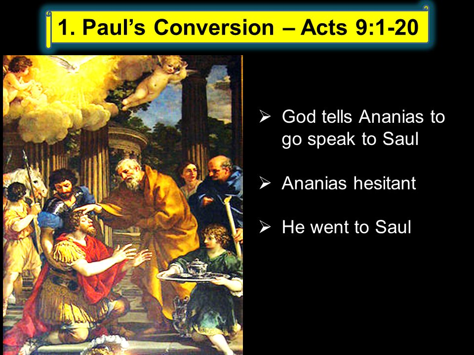  God tells Ananias to go speak to Saul  Ananias hesitant  He went to Saul 1.