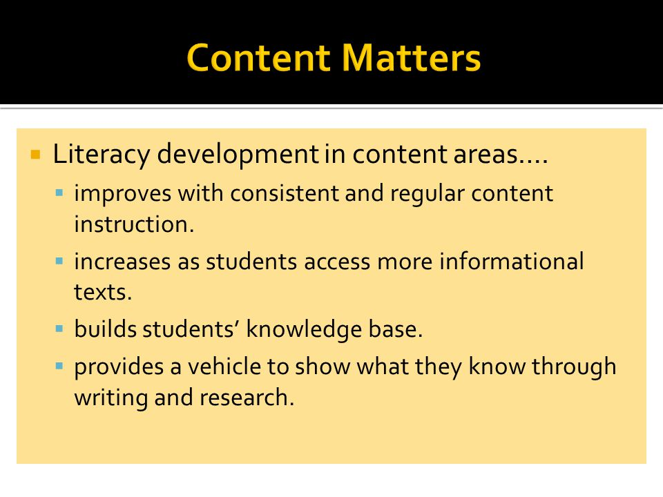  Literacy development in content areas….  improves with consistent and regular content instruction.  increases as students access more informationa