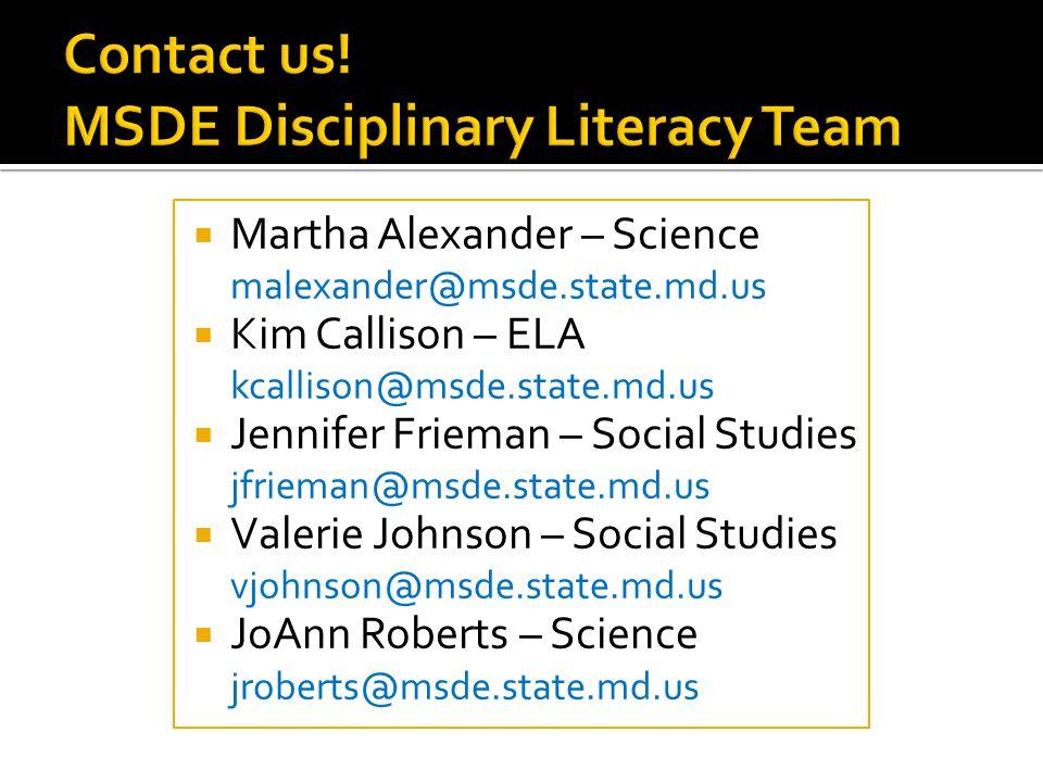  Martha Alexander – Science malexander@msde.state.md.us  Kim Callison – ELA kcallison@msde.state.md.us  Jennifer Frieman – Social Studies jfrieman@