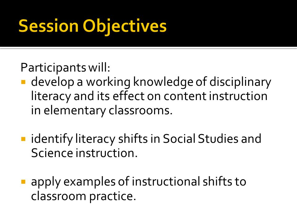 Participants will:  develop a working knowledge of disciplinary literacy and its effect on content instruction in elementary classrooms.  identify l