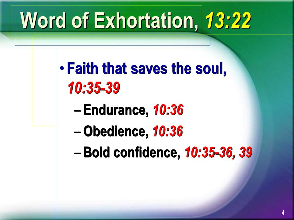 Word of Exhortation, 13:22 Faith that saves the soul, 10:35-39 – Endurance, 10:36 – Obedience, 10:36 – Bold confidence, 10:35-36, 39 Faith that saves the soul, 10:35-39 – Endurance, 10:36 – Obedience, 10:36 – Bold confidence, 10:35-36, 39 4