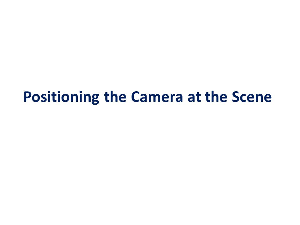 Positioning the Camera at the Scene
