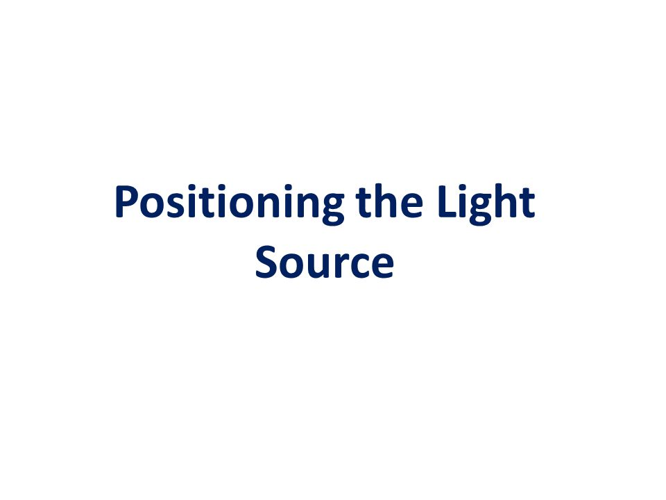 Positioning the Light Source