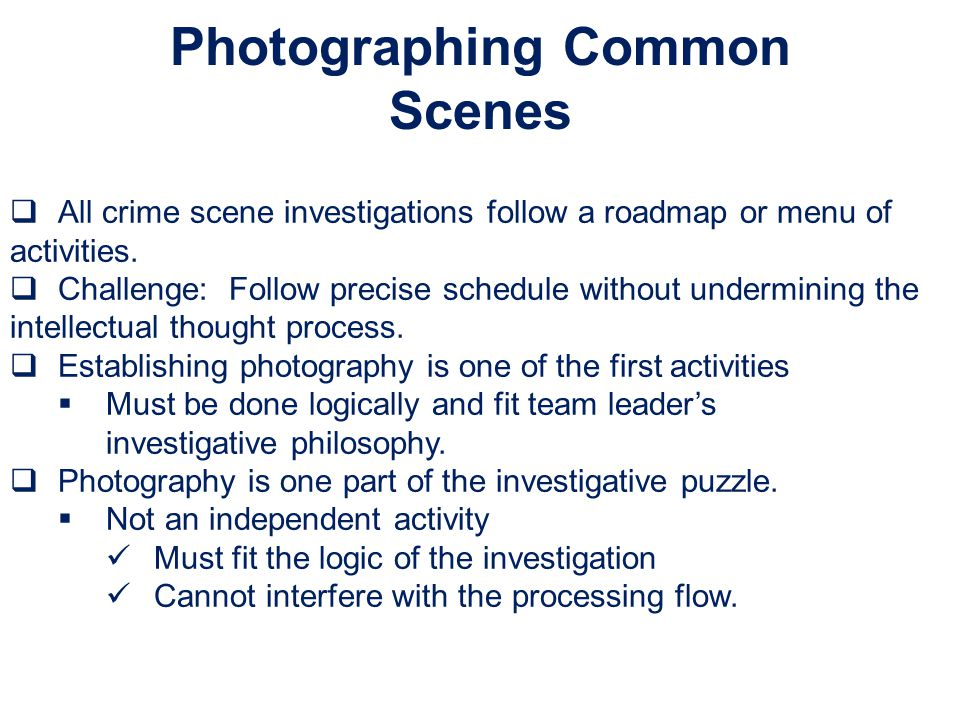  All crime scene investigations follow a roadmap or menu of activities.
