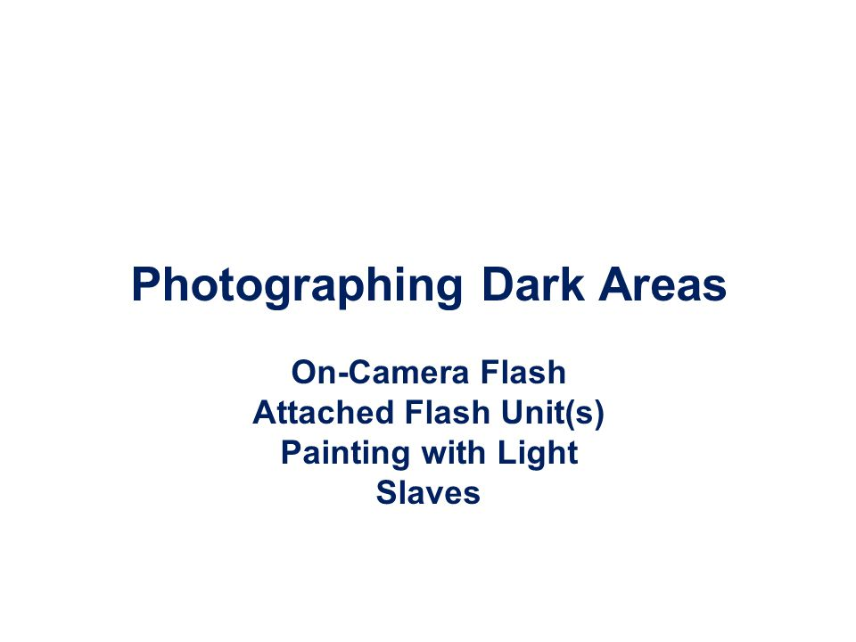 Photographing Dark Areas On-Camera Flash Attached Flash Unit(s) Painting with Light Slaves