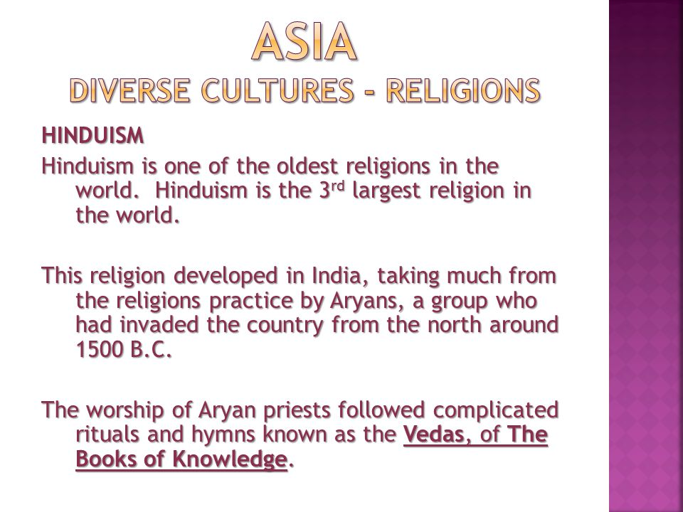 HINDUISM Hinduism is one of the oldest religions in the world. Hinduism is the 3 rd largest religion in the world. This religion developed in India, t