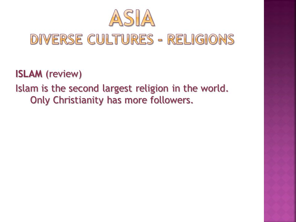 ISLAM (review) Islam is the second largest religion in the world. Only Christianity has more followers.