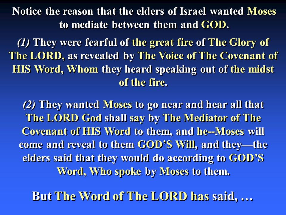 (1) They were fearful of the great fire of The Glory of The LORD, as revealed by The Voice of The Covenant of HIS Word, Whom they heard speaking out of the midst of the fire.