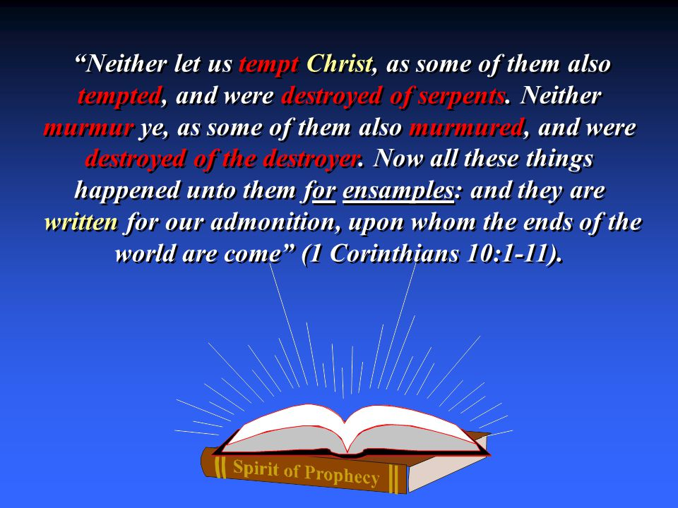 """Neither let us tempt Christ, as some of them also tempted, and were destroyed of serpents. Neither murmur ye, as some of them also murmured, and were"