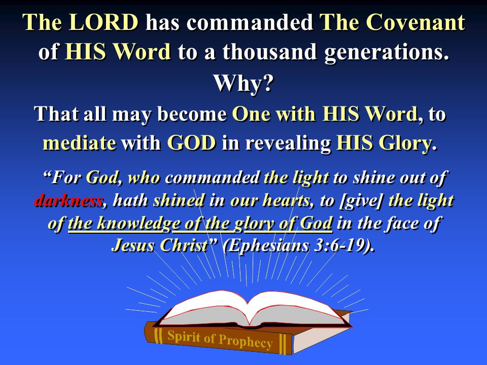 The LORD has commanded The Covenant of HIS Word to a thousand generations. The LORD has commanded The Covenant of HIS Word to a thousand generations.