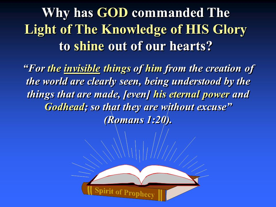 Why has GOD commanded The Light of The Knowledge of HIS Glory to shine out of our hearts? Why has GOD commanded The Light of The Knowledge of HIS Glor