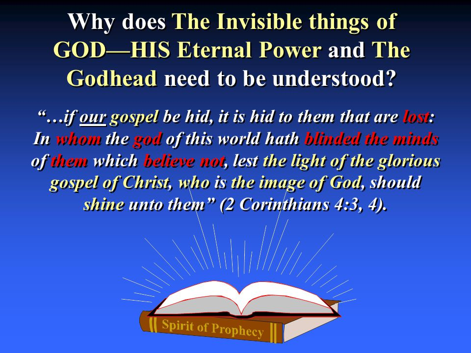 "Why does The Invisible things of GOD—HIS Eternal Power and The Godhead need to be understood? ""…if our gospel be hid, it is hid to them that are lost:"