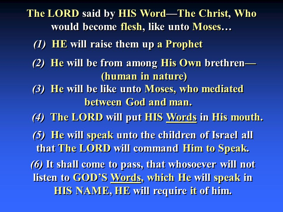(1) HE will raise them up a Prophet The LORD said by HIS Word—The Christ, Who would become flesh, like unto Moses… (2) He will be from among His Own b