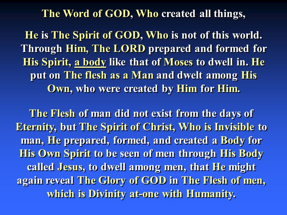 He is The Spirit of GOD, Who is not of this world. Through Him, The LORD prepared and formed for His Spirit, a body like that of Moses to dwell in. He