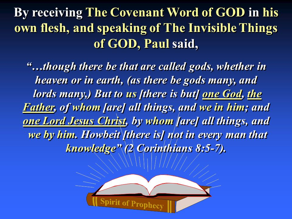 "By receiving The Covenant Word of GOD in his own flesh, and speaking of The Invisible Things of GOD, Paul said, ""…though there be that are called gods"