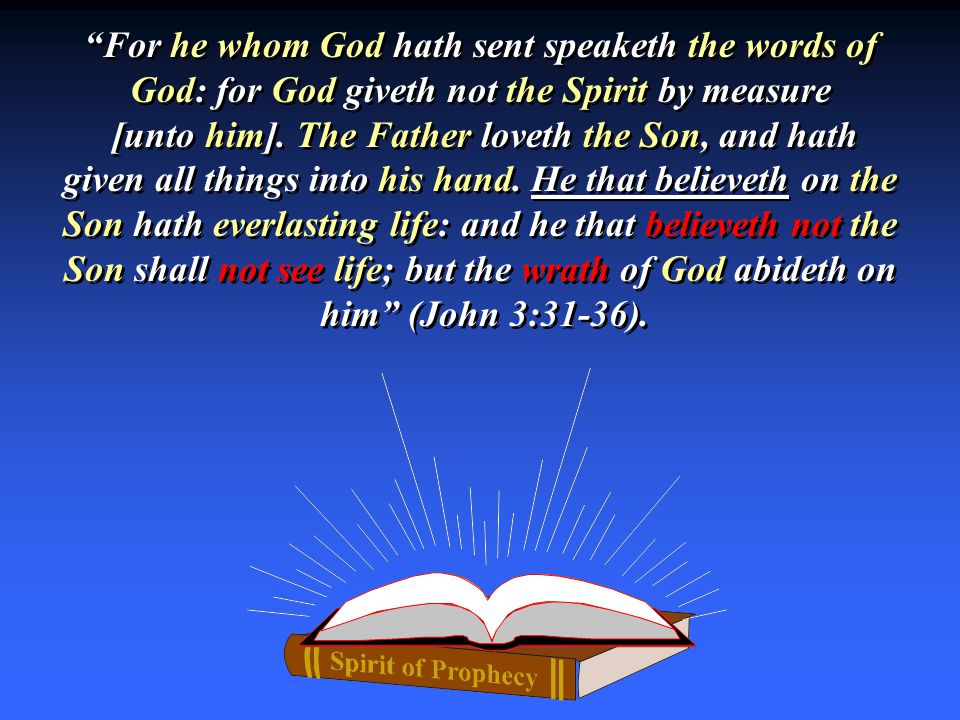 """For he whom God hath sent speaketh the words of God: for God giveth not the Spirit by measure [unto him]. The Father loveth the Son, and hath given a"