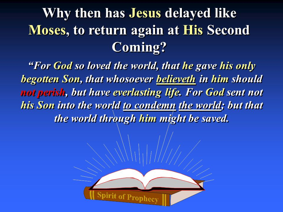 Why then has Jesus delayed like Moses, to return again at His Second Coming.